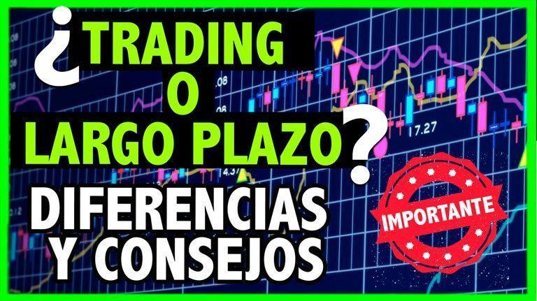 ¿Hacer Trading o Invertir a Largo Plazo? Te cuento las diferencias y algunos consejos