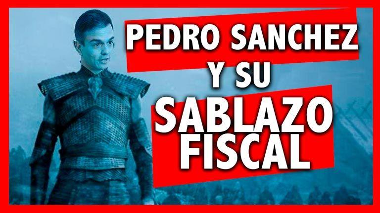 Pedro Sanchez y su sablazo fiscal