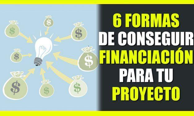 6 formas de conseguir financiación para tu proyecto emprendedor