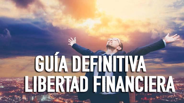 【Libertad FInanciera】Guía definitiva para conseguirla (10 claves)